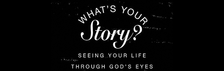 What's Your Story? 9:30am Small Group